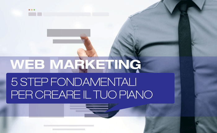 Creare il piano di web marketing: 5 step fondamentali