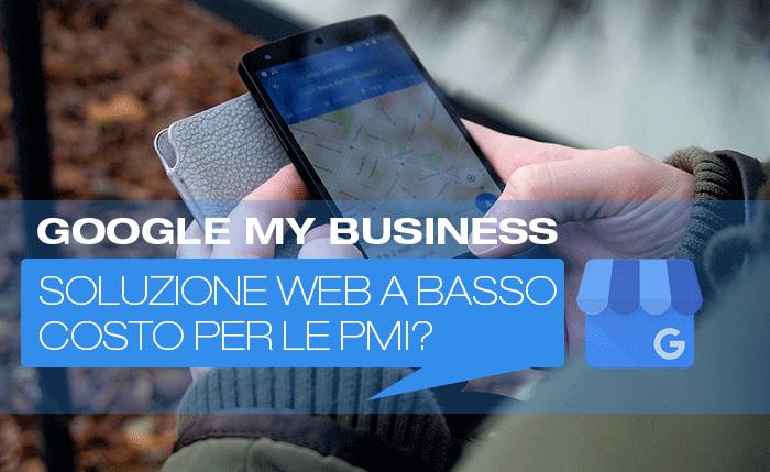 Google My Business: soluzione web a basso costo per le PMI?