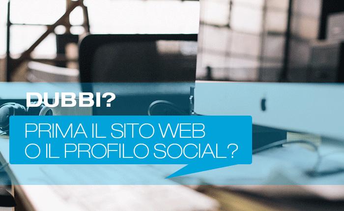 Prima il sito web o il profilo social?